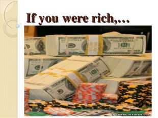 If you were rich,…