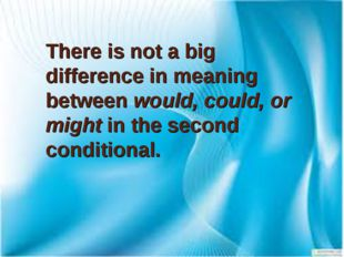 There is not a big difference in meaning between would, could, or might in th