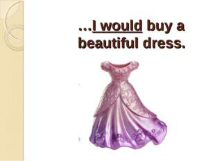 …I would buy a beautiful dress.