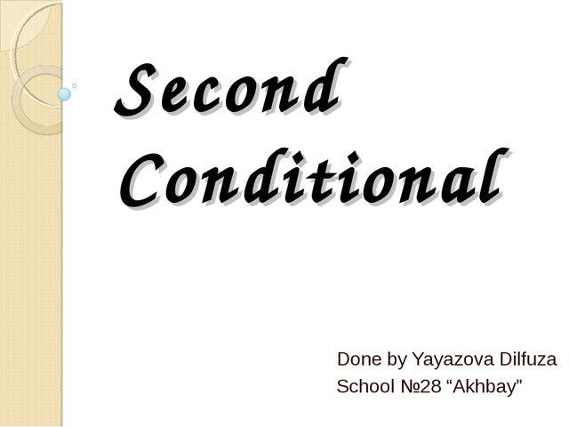 "Second Conditional Done by Yayazova Dilfuza School №28 ""Akhbay"""