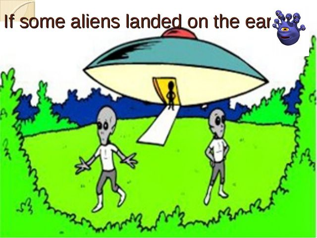 If some aliens landed on the earth,