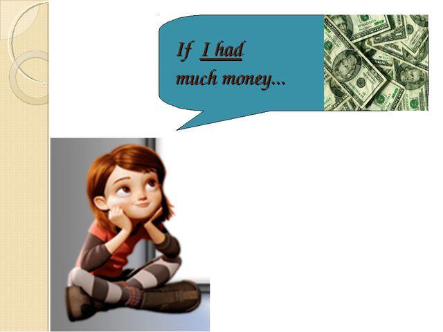 If I had much money...