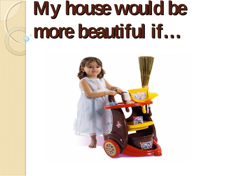 My house would be more beautiful if…