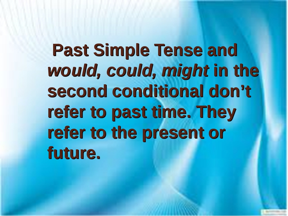 Past Simple Tense and would, could, might in the second conditional don't re...