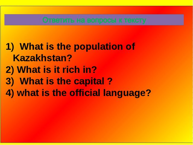 What is the population of Kazakhstan? What is it rich in? What is the capita...