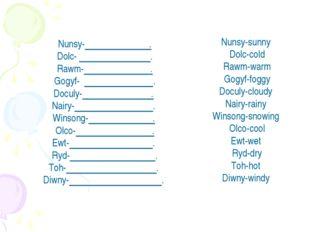 Nunsy- . Dolc- . Rawm- . Gogyf- . Doculy- . Nairy- . Winsong- . Olco- . Ewt-