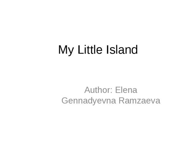My Little Island Author: Elena Gennadyevna Ramzaeva