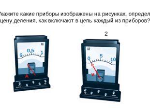 1. Укажите какие приборы изображены на рисунках, определите цену деления, как