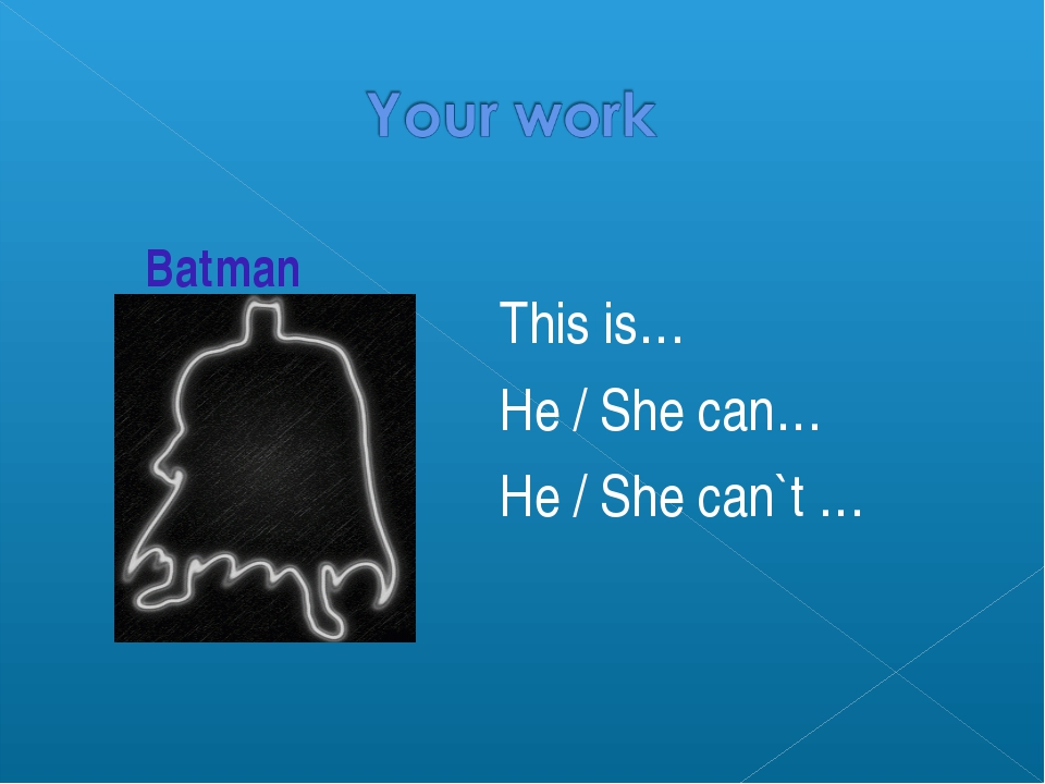 This is… He / She can… He / She can`t … Batman