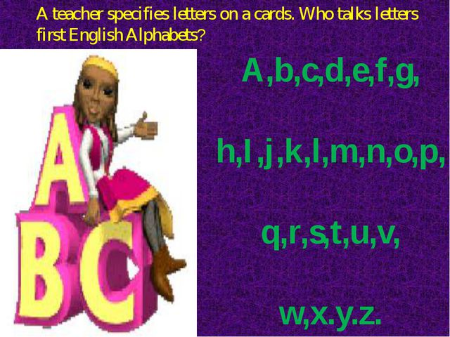A teacher specifies letters on a cards. Who talks letters first English Alpha...