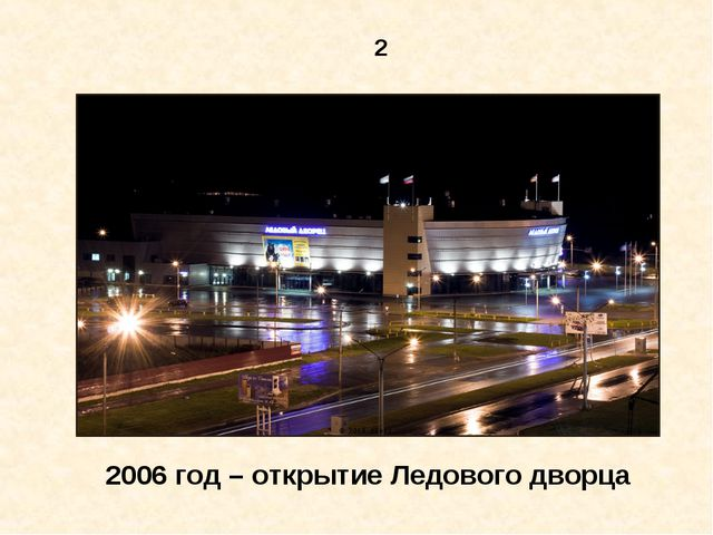 2 2006 год – открытие Ледового дворца