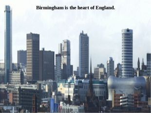 Birmingham is the heart of England.