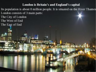 London is Britain's and England's capital Its population is about 8 million p