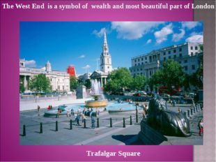 The West End is a symbol of wealth and most beautiful part of London Trafalga