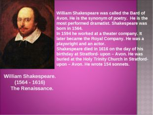 William Shakespeare was called the Bard of Avon. He is the synonym of poetry.