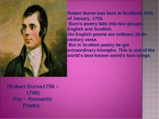 . (Robert Burns1759 – 1796) Pre – Romantic Poetry. Robert Burns was born in