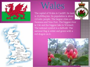 The capital of Wales is Cardiff. Its land is 20,800sq.km. Its population is a