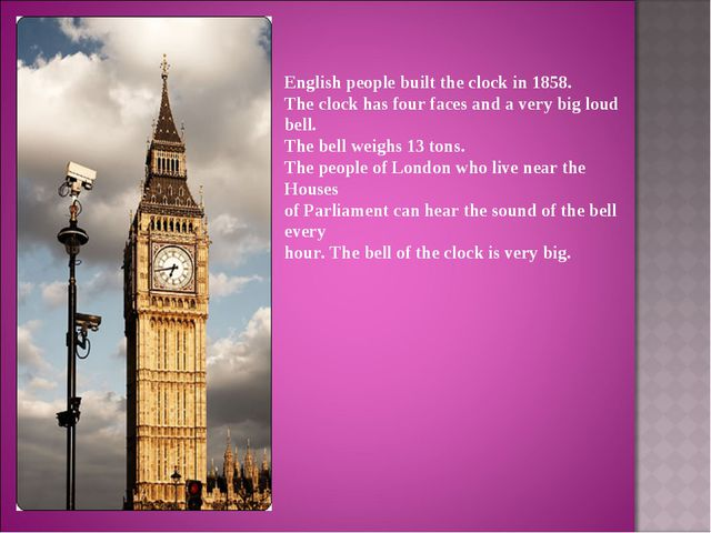 English people built the clock in 1858. The clock has four faces and a very b...