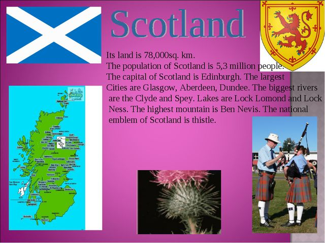 Its land is 78,000sq. km. The population of Scotland is 5,3 million people. T...