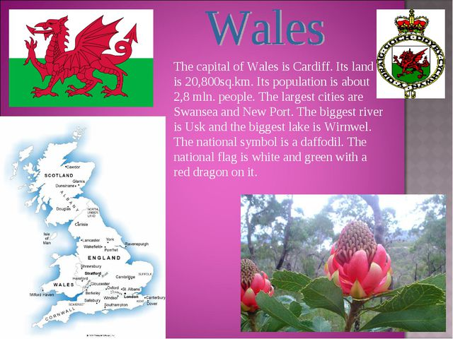 The capital of Wales is Cardiff. Its land is 20,800sq.km. Its population is a...