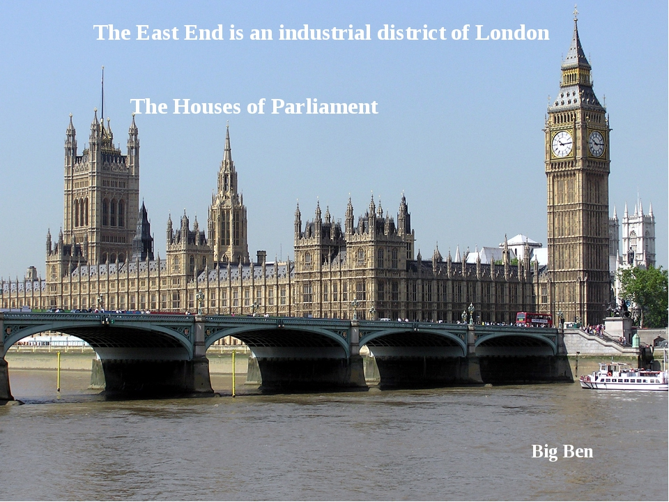 The East End is an industrial district of London The Houses of Parliament Big...