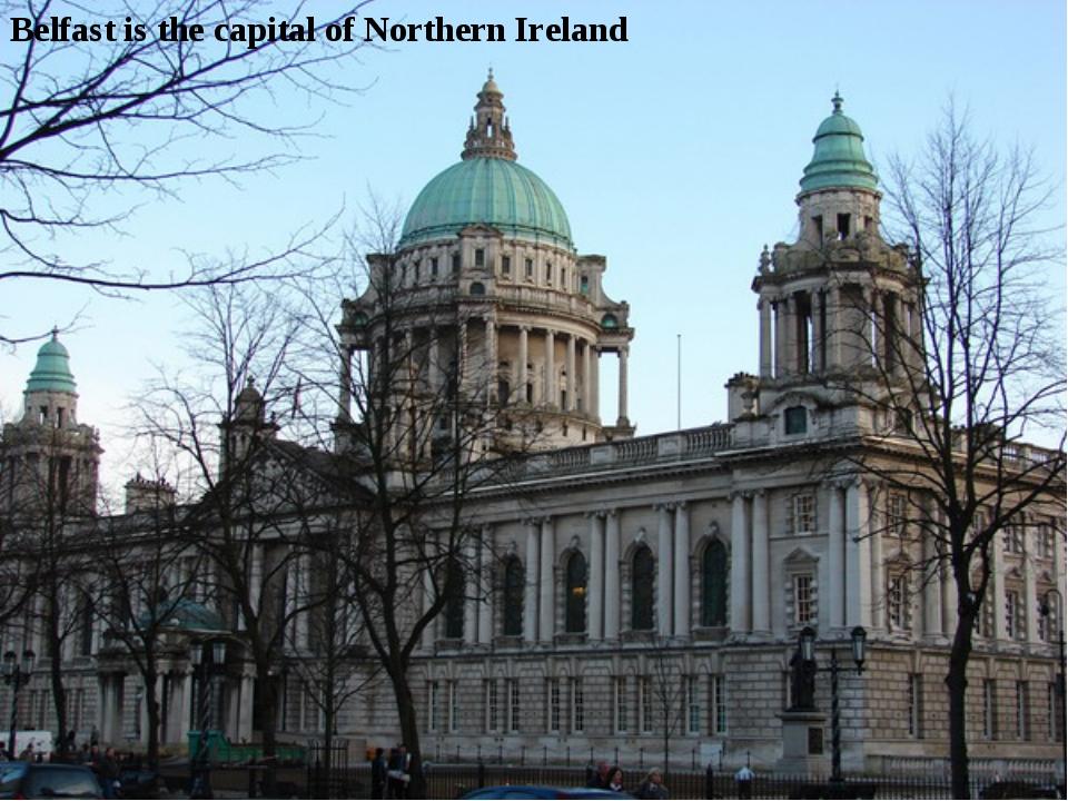 Belfast is the capital of Northern Ireland