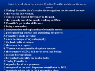 Listen to a talk about the scientist Rosalind Franklin and choose the correct