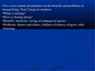 Give a two-minute presentation on the benefits and problems of human being. D