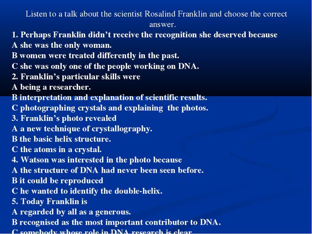 Listen to a talk about the scientist Rosalind Franklin and choose the correct...