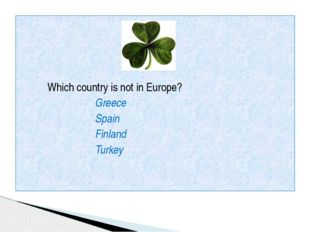 Which country is not in Europe? Greece Spain Finland Turkey