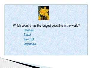 Which country has the longest coastline in the world? Canada Brazil the USA