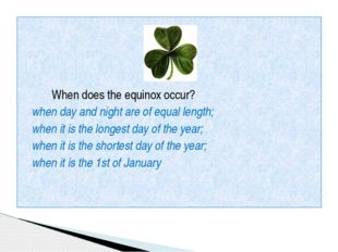 When does the equinox occur? when day and night are of equal length; when it