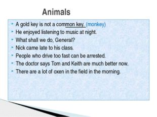 A gold key is not a common key. (monkey) He enjoyed listening to music at nig