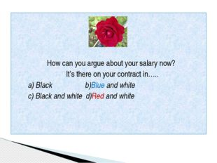 How can you argue about your salary now? It's there on your contract in….. a