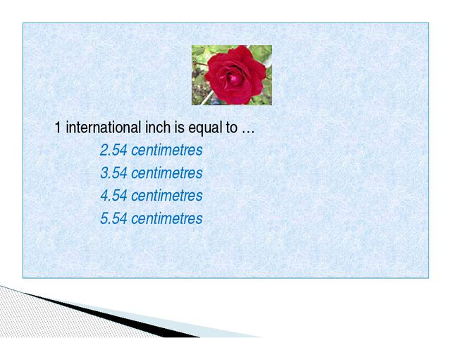 1 international inch is equal to … 2.54 centimetres 3.54 centimetres 4.54 ce...