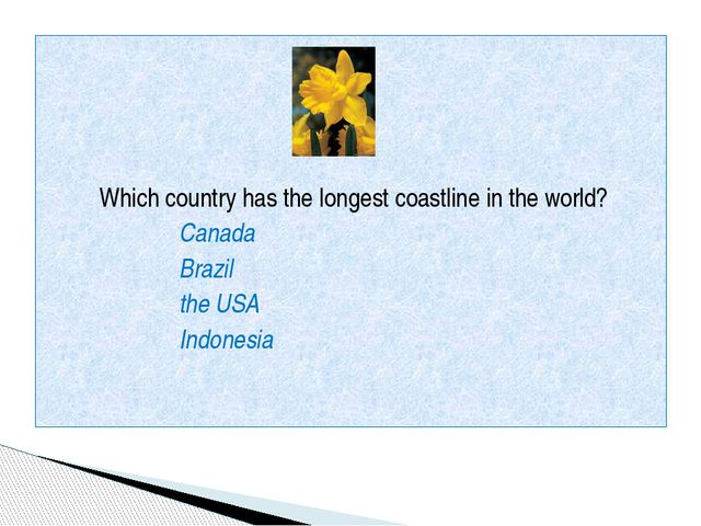 Which country has the longest coastline in the world? Canada Brazil the USA...