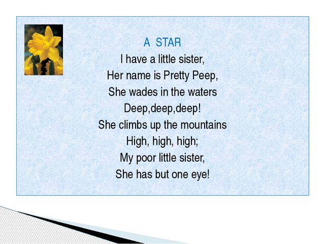 A STAR I have a little sister, Her name is Pretty Peep, She wades in the wat...