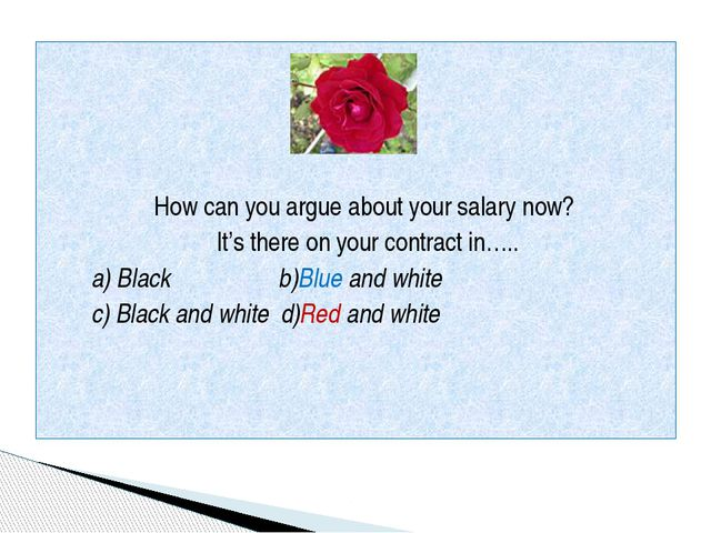 How can you argue about your salary now? It's there on your contract in….. a...