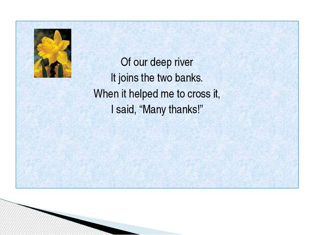 Of our deep river It joins the two banks. When it helped me to cross it, I s...
