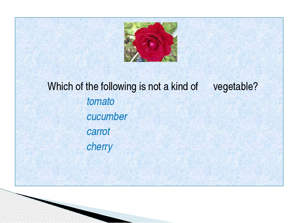Which of the following is not a kind of vegetable? tomato cucumber carrot ch...