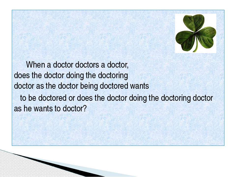 When a doctor doctors a doctor, does the doctor doing the doctoring doctor a...