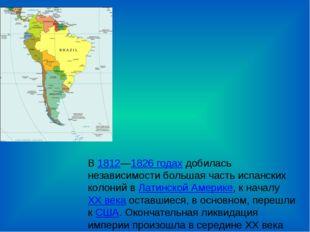 В 1812—1826годах добилась независимости большая часть испанских колоний в Ла