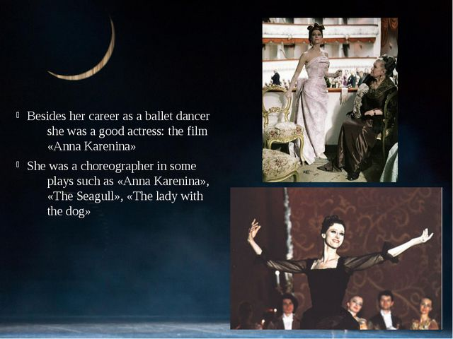 Besides her career as a ballet dancer she was a good actress: the film «Anna...