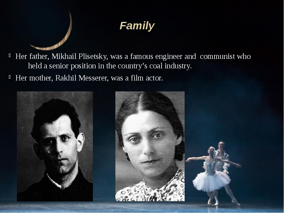 Her father, Mikhail Plisetsky, was a famous engineer and communist who held a...