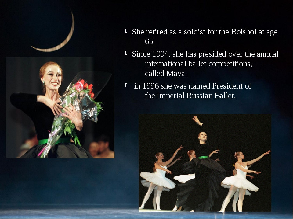 She retired as a soloist for the Bolshoi at age 65 Since 1994, she has presid...