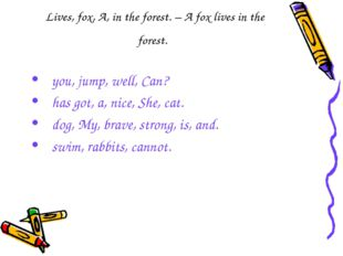 Lives, fox, A, in the forest. – A fox lives in the forest. you, jump, well, C