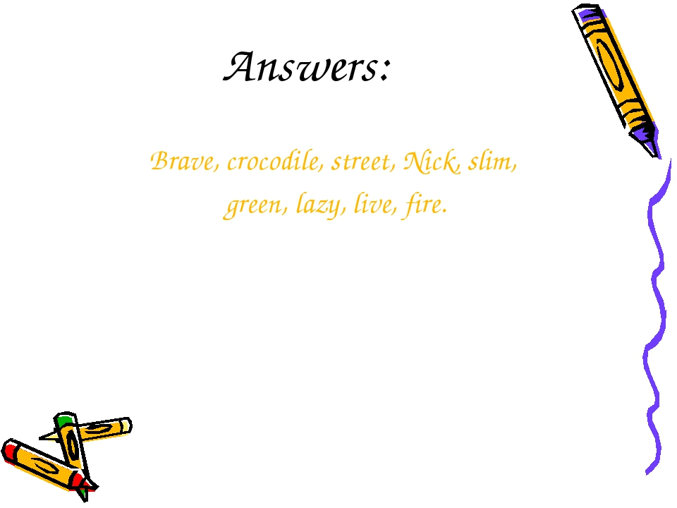 Answers: Brave, crocodile, street, Nick, slim, green, lazy, live, fire.
