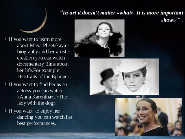 If you want to learn more about Maya Plisetskaya's biography and her artistic...
