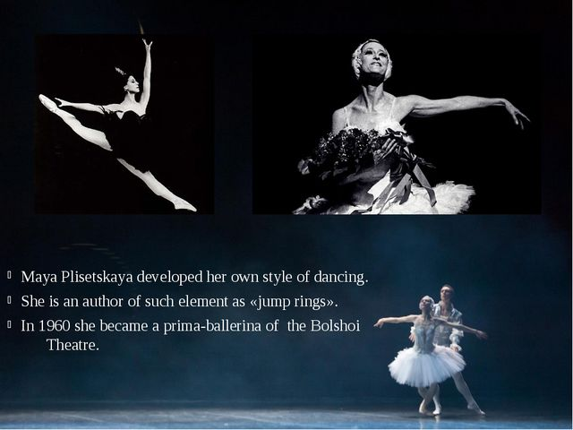 Maya Plisetskaya developed her own style of dancing. She is an author of such...