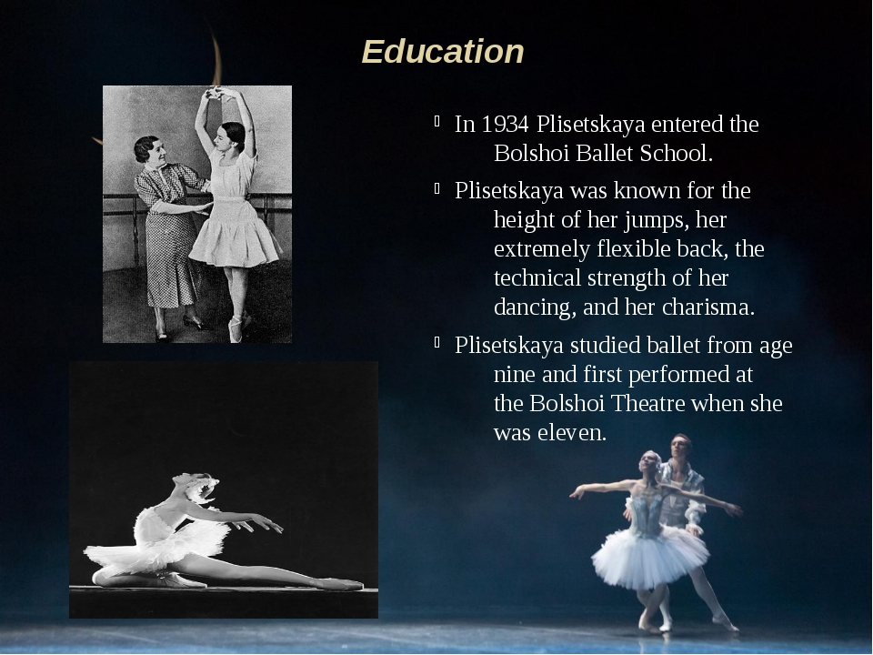 In 1934 Plisetskaya entered the Bolshoi Ballet School. Plisetskaya was known...